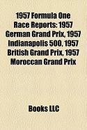 1957 Formula One Race Reports: 1957 German Grand Prix, 1957 Indianapolis 500, 1957 British Grand Prix, 1957 Moroccan Grand Prix