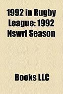 1992 in Rugby League: 1992 Nswrl Season, 1989-1992 Rugby League World Cup, 1992-93 Rugby Football League Season, 1992 Brisbane Broncos Seaso