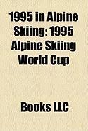 1995 in Alpine Skiing: 1995 Alpine Skiing World Cup