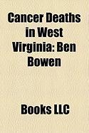 Cancer Deaths in West Virginia: Ben Bowen, Lina Basquette, Dave Roberts, Thomas Edd Mayfield, Freida J. Riley, Joan C. Edwards