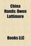 China Hands: Owen Lattimore, John S. Service, John K. Fairbank, John Paton Davies, JR., John Carter Vincent, Oliver Edmund Clubb