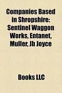 Companies Based in Shropshire: Sentinel Waggon Works, Entanet, Muller, Jb Joyce