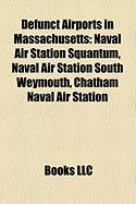 Defunct Airports in Massachusetts: Naval Air Station Squantum, Naval Air Station South Weymouth, Chatham Naval Air Station