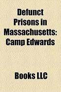 Defunct Prisons in Massachusetts: Camp Edwards, Deer Island Prison, Fort Warren, Castle Island, Charles Street Jail, Camp Myles Standish