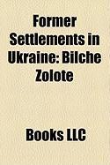 Former Settlements in Ukraine: Bilche Zolote