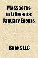 Massacres in Lithuania: January Events, Ponary Massacre, Dubingiai Massacre, Rainiai Massacre, Koniuchy Massacre, Kaunas Pogrom