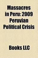 Massacres in Peru: 2009 Peruvian Political Crisis, La Cantuta Massacre, Barrios Altos Massacre, Peruvian Prison Massacres, Lucanamarca Ma