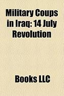 Military Coups in Iraq: 14 July Revolution, February 1963 Iraqi Coup D'Tat, 1941 Iraqi Coup D'Tat, Golden Square