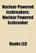 Nuclear-Powered Icebreakers: Nuclear Powered Icebreaker, NS 50 Years Since Victory, Yamal, Lenin, Arktika, Taymyr, Arktika Class Icebreaker