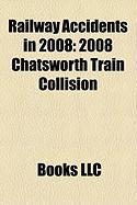 Railway Accidents in 2008: 2008 Chatsworth Train Collision, 2008 Channel Tunnel Fire, 2008 Shandong Train Collision, Studenka Train Disaster