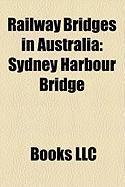 Railway Bridges in Australia: Sydney Harbour Bridge, Bridgewater Bridge (Tasmania, Australia), Hawkesbury River Railway Bridge, Albert Bridge