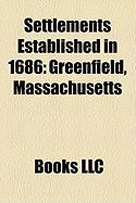 Settlements Established in 1686: Greenfield, Massachusetts