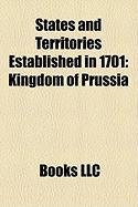 States and Territories Established in 1701: Kingdom of Prussia
