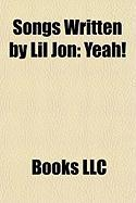 Songs Written by Lil Jon: Yeah!, That's Right, Snap Yo Fingers, Okay, Boom, Lovers and Friends, Bojangles, Damn!, Come Get Some, What U Gon' Do