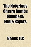 The Notorious Cherry Bombs Members: Eddie Bayers