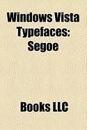 Windows Vista Typefaces: Segoe, Meiryo, Cambria, Consolas, Calibri, Corbel, Microsoft Yahei, Malgun Gothic, Candara, Constantia, Nyala