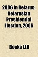 2006 in Belarus: Belarusian Presidential Election, 2006