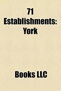 71 Establishments: York