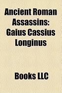 Ancient Roman Assassins: Gaius Cassius Longinus