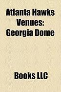 Atlanta Hawks Venues: Georgia Dome, Omni Coliseum, Alexander Memorial Coliseum, Philips Arena, Lakefront Arena