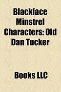 Blackface Minstrel Characters: Old Dan Tucker