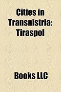 Cities in Transnistria: Tiraspol, Dub Sari, Maiac, Ribni A, Grigoriopol, Camenca, Slobozia, Moldova, Dnestrovsc, Tiraspolul Nou, Crasnoe