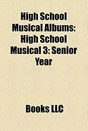 High School Musical Albums: High School Musical 3: Senior Year, High School Musical 2, High School Musical Discography