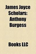 James Joyce Scholars: Anthony Burgess, David Norris, Richard Ellmann, William H. Quillian, Michael Groden, Leo Daly