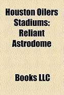 Houston Oilers Stadiums: Reliant Astrodome