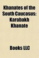 Khanates of the South Caucasus: Karabakh Khanate, Khanate of Erevan, Khanate of Nakhichevan, Talysh Khanate, Sarab, Ganja Khanate