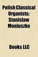 Polish Classical Organists: Stanis Aw Moniuszko, Krzysztof Czerwi Ski, Wies Aw Chorosi Ski, W Adys Aw Ele Ski, Miko Aj Ziele Ski