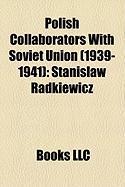 Polish Collaborators with Soviet Union (1939-1941): Stanis Aw Radkiewicz, Jerzy Borejsza, Mieczys Aw Moczar, Wanda Wasilewska, Jerzy Putrament