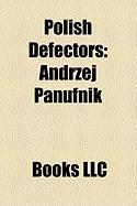 Polish Defectors: Andrzej Panufnik, Ryszard Kukli Ski, Jozef Wiat O, Romuald Spasowski, W Adys Aw Kozakiewicz, Michael Goleniewski