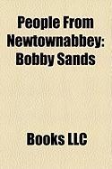 People from Newtownabbey: Bobby Sands, Ronan Bennett, Marianne Elliott, Trevor Thompson, Bernadette Sands McKevitt
