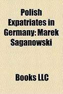 Polish Expatriates in Germany: Marek Saganowski, Euzebiusz Smolarek, Marcin Gortat, Joseph Samuel Bloch, Wojtek Zarzycki, W Odzimierz Smolarek