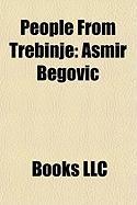 People from Trebinje: Asmir Begovi, Vladimir Radmanovi, Jovan Du I, Aleksandar Brati, Branislav Kruni, Neboj a Glogovac, Neboj a Gudelj