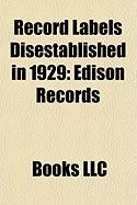 Record Labels Disestablished in 1929: Edison Records, Victor Talking Machine Company, Blue Amberol Records, Challenge Records