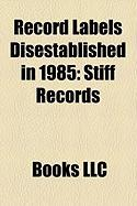 Record Labels Disestablished in 1985: Stiff Records, Galaxy Records, Salsoul Records, 2 Tone Records, Hib-Tone, Newpax Records
