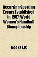 Recurring Sporting Events Established in 1957: World Women's Handball Championship, Northeast Grand Prix, Road America 500, Dutch Open