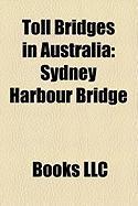 Toll Bridges in Australia: Sydney Harbour Bridge, Gateway Bridge, Brisbane, Go Between Bridge, Bolte Bridge