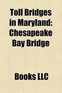 Toll Bridges in Maryland: Chesapeake Bay Bridge, Governor Harry W. Nice Memorial Bridge, Thomas J. Hatem Memorial Bridge