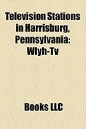Television Stations in Harrisburg, Pennsylvania: Wlyh-TV, Whp-TV, Wpmt, Whtm-TV, Wgcb-TV, Witf-TV, W07dp-D, Harrisburg Broadcast Network