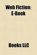 Web Fiction: E-Book, Webserial, Blog Fiction, Blook, Pocketbook Reader, Wovel