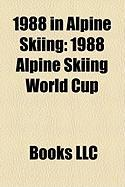 1988 in Alpine Skiing: 1988 Alpine Skiing World Cup