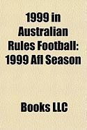 1999 in Australian Rules Football: 1999 Afl Season, 1999 Afl Draft, 1999 Afl Grand Final, 1999 Sanfl Grand Final, 1999 Ansett Australia Cup