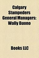 Calgary Stampeders General Managers: Wally Buono, Jim Finks, John Hufnagel, Matt Dunigan, Norman Kwong, Steve Buratto, Jim Barker
