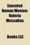 Executed Roman Women: Valeria Messalina