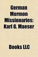 German Mormon Missionaries: Karl G. Maeser, Alexander Schreiner, Rudolf K. Poecker, Thomas Biesinger, F. Enzio Busche, Erich W. Kopischke