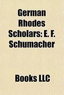 German Rhodes Scholars: E. F. Schumacher, Adam Von Trott Zu Solz, Fridolin Von Senger Und Etterlin, Dietrich Von Bothmer, Alexander Straub