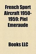 French Sport Aircraft 1950-1959: Piel Emeraude, Max Plan Pf.204 Busard, Brochet MB.70, Jurca Tempte, Sipa S-200 Minijet, Brochet MB.80